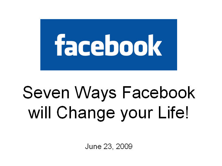 7 Ways Facebook will Change your Life